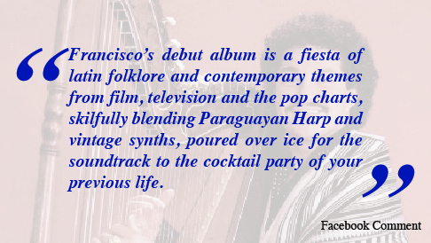 Francisco's debut album is a fiesta of latin folklore and contemporary themes from film, television and the pop charts, skilfully blending Paraguayan Harp and vintage synths, poured over ice for the soundtrack to the cocktail party of your previous life.